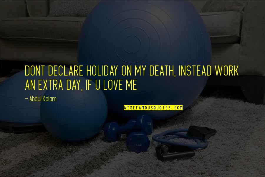 Death Day Quotes By Abdul Kalam: DONT DECLARE HOLIDAY ON MY DEATH, INSTEAD WORK