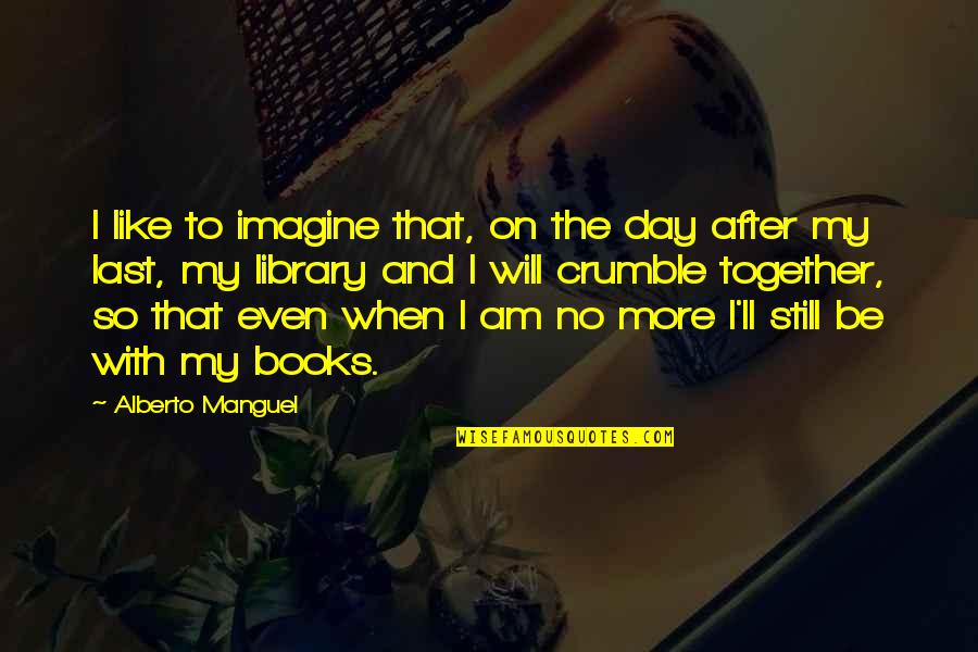 Death Day Quotes By Alberto Manguel: I like to imagine that, on the day