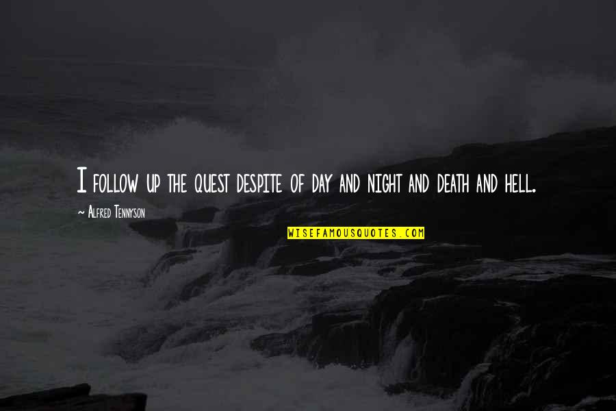 Death Day Quotes By Alfred Tennyson: I follow up the quest despite of day