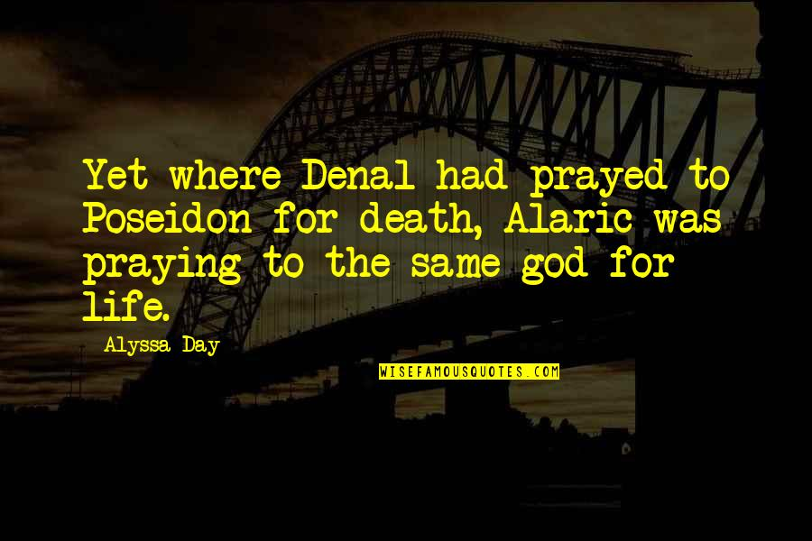 Death Day Quotes By Alyssa Day: Yet where Denal had prayed to Poseidon for