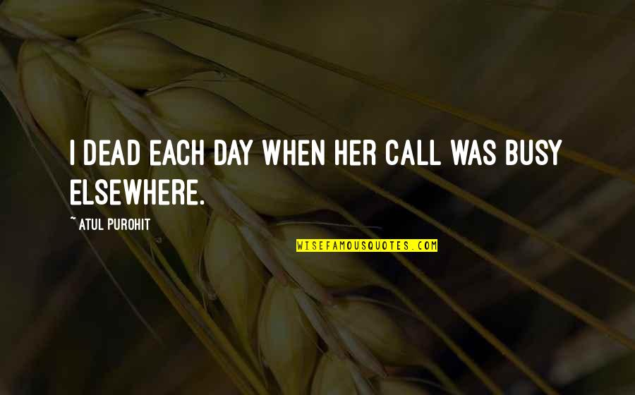 Death Day Quotes By Atul Purohit: I dead each day when her call was