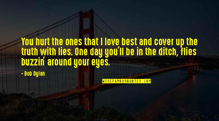 Death Day Quotes By Bob Dylan: You hurt the ones that I love best