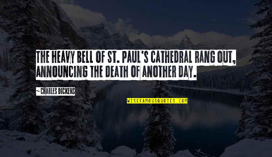 Death Day Quotes By Charles Dickens: The heavy bell of St. Paul's cathedral rang