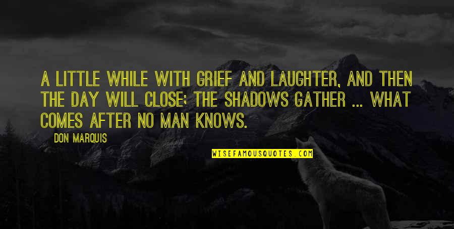Death Day Quotes By Don Marquis: A little while with grief and laughter, And