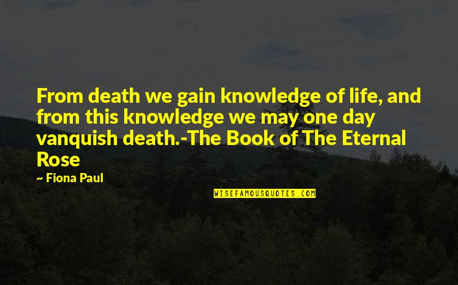 Death Day Quotes By Fiona Paul: From death we gain knowledge of life, and
