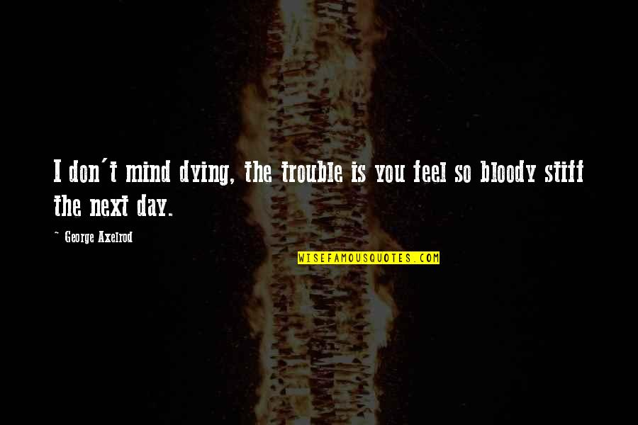 Death Day Quotes By George Axelrod: I don't mind dying, the trouble is you