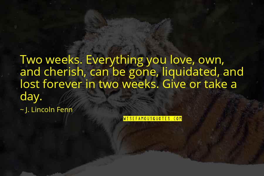 Death Day Quotes By J. Lincoln Fenn: Two weeks. Everything you love, own, and cherish,