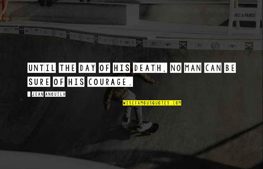 Death Day Quotes By Jean Anouilh: Until the day of his death, no man