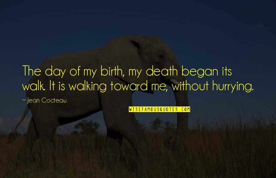 Death Day Quotes By Jean Cocteau: The day of my birth, my death began