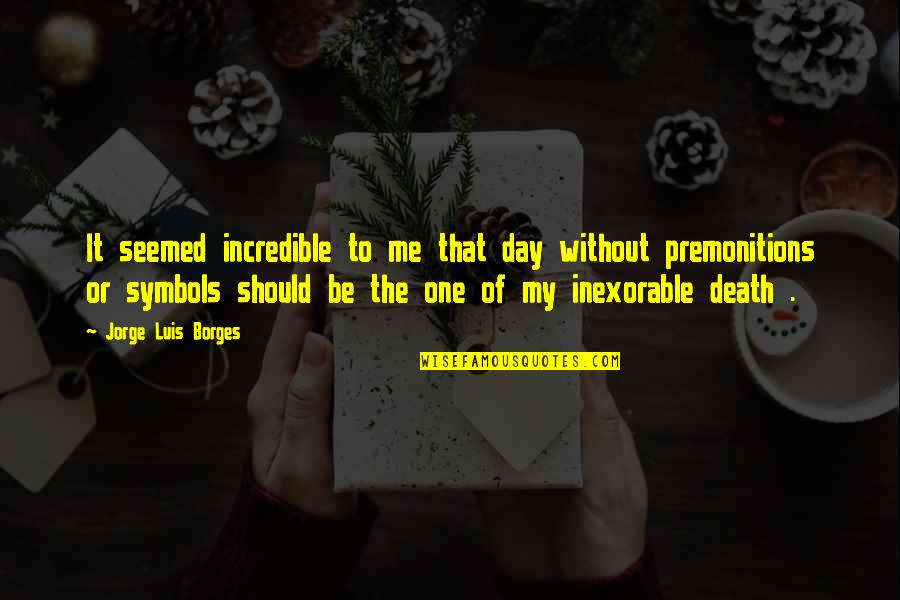 Death Day Quotes By Jorge Luis Borges: It seemed incredible to me that day without