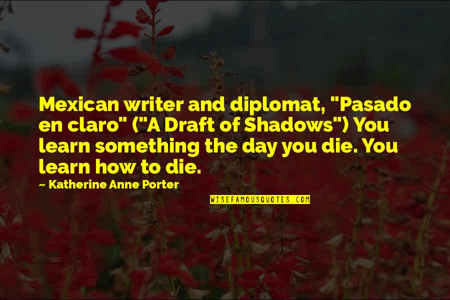 "Death Day Quotes By Katherine Anne Porter: Mexican writer and diplomat, ""Pasado en claro"" (""A"