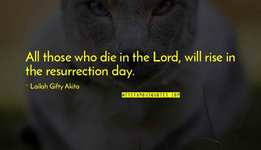 Death Day Quotes By Lailah Gifty Akita: All those who die in the Lord, will