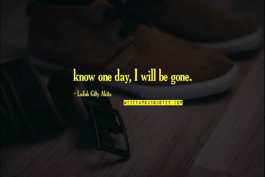 Death Day Quotes By Lailah Gifty Akita: know one day, I will be gone.