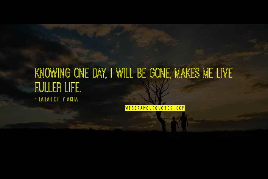Death Day Quotes By Lailah Gifty Akita: Knowing one day, I will be gone, makes
