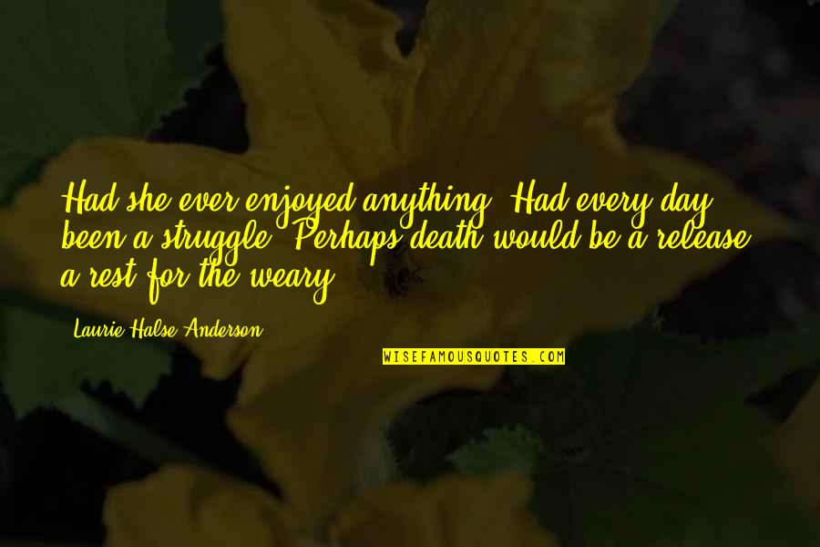 Death Day Quotes By Laurie Halse Anderson: Had she ever enjoyed anything? Had every day
