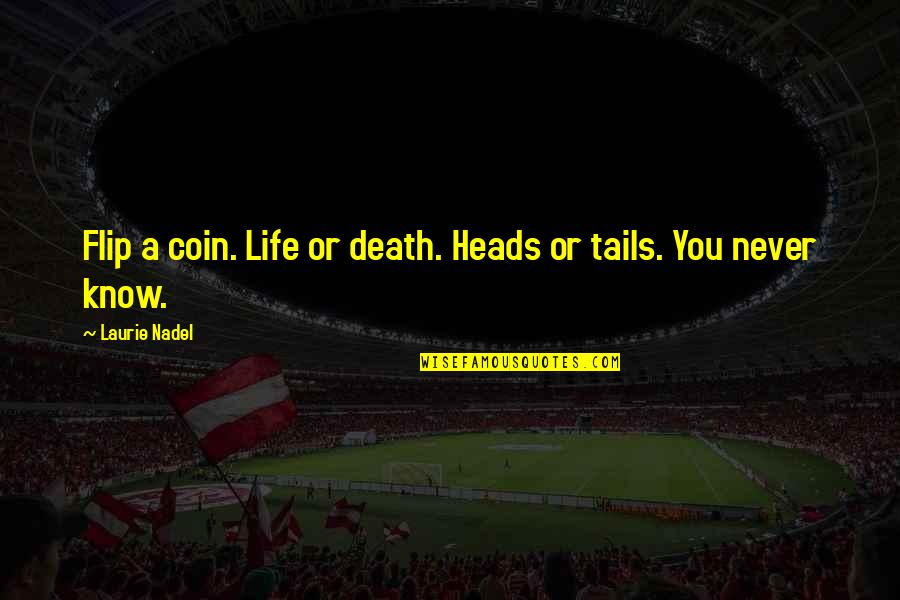 Death Day Quotes By Laurie Nadel: Flip a coin. Life or death. Heads or