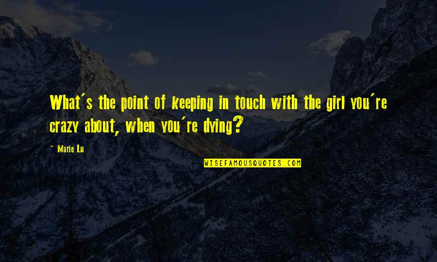 Death Day Quotes By Marie Lu: What's the point of keeping in touch with
