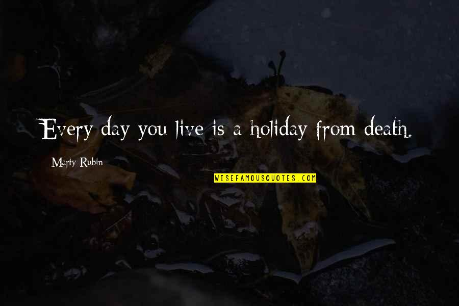 Death Day Quotes By Marty Rubin: Every day you live is a holiday from