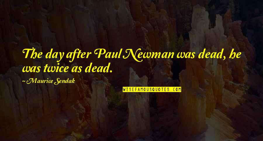Death Day Quotes By Maurice Sendak: The day after Paul Newman was dead, he