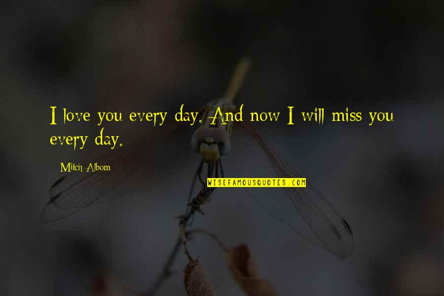 Death Day Quotes By Mitch Albom: I love you every day. And now I