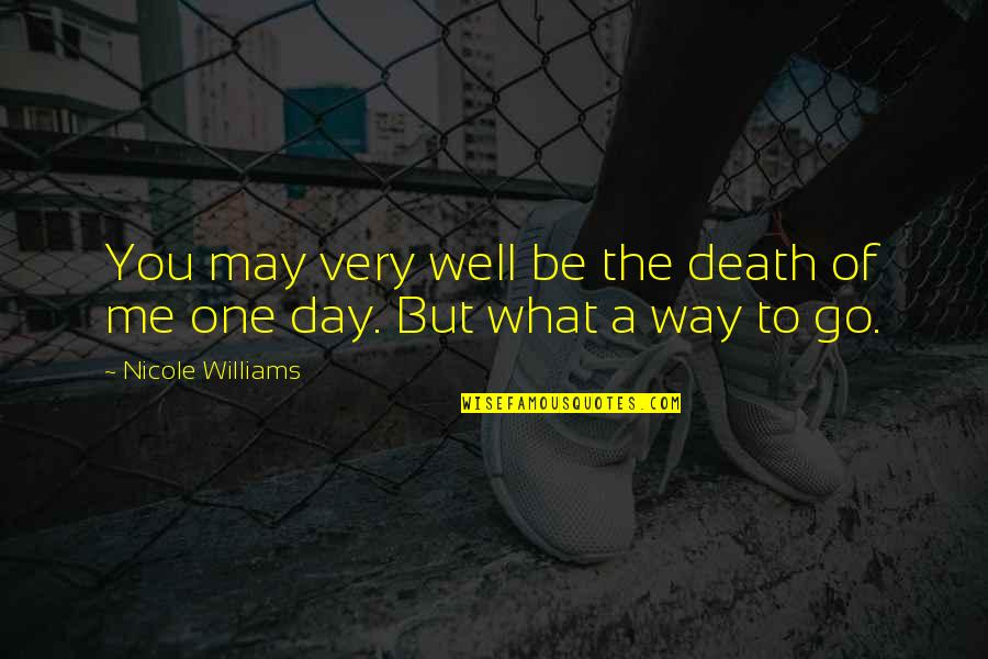 Death Day Quotes By Nicole Williams: You may very well be the death of