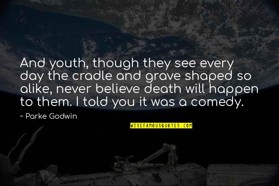 Death Day Quotes By Parke Godwin: And youth, though they see every day the