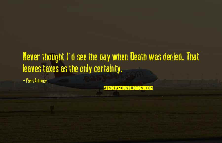 Death Day Quotes By Piers Anthony: Never thought I'd see the day when Death