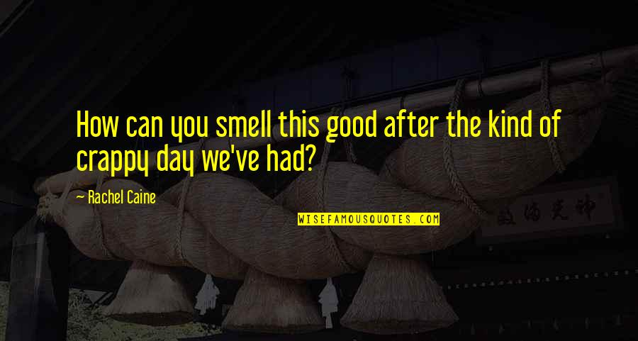 Death Day Quotes By Rachel Caine: How can you smell this good after the