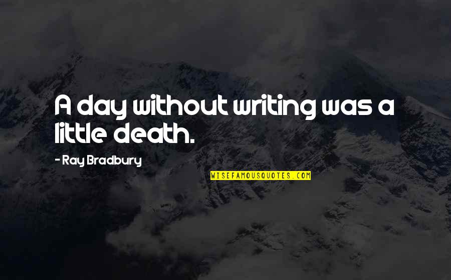 Death Day Quotes By Ray Bradbury: A day without writing was a little death.