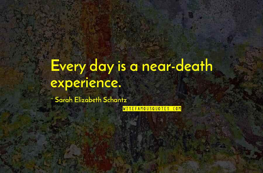 Death Day Quotes By Sarah Elizabeth Schantz: Every day is a near-death experience.