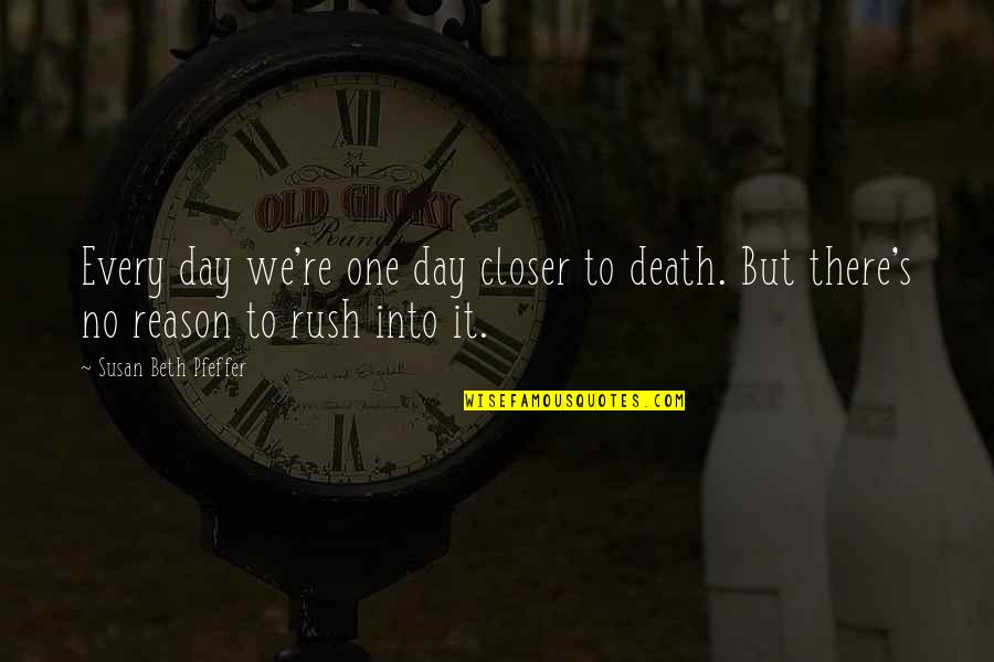 Death Day Quotes By Susan Beth Pfeffer: Every day we're one day closer to death.