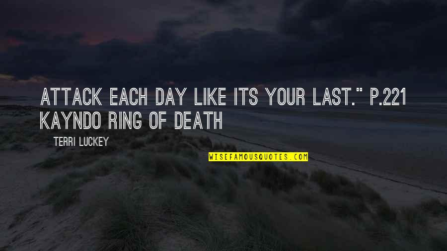 "Death Day Quotes By Terri Luckey: Attack each day like its your last."" p.221"