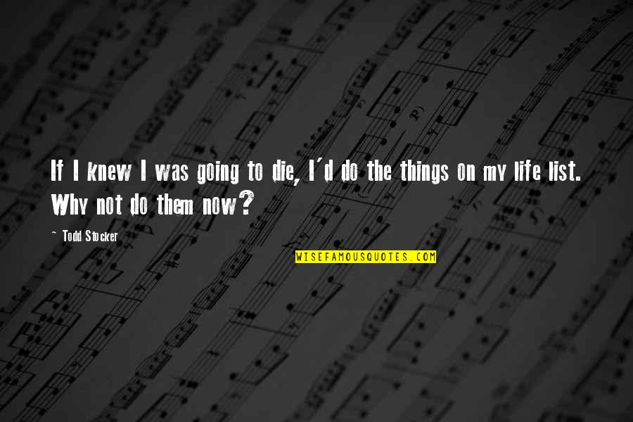 Death Day Quotes By Todd Stocker: If I knew I was going to die,