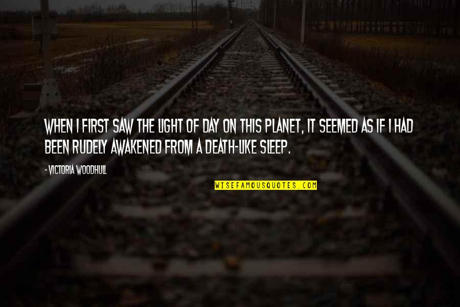Death Day Quotes By Victoria Woodhull: When I first saw the light of day