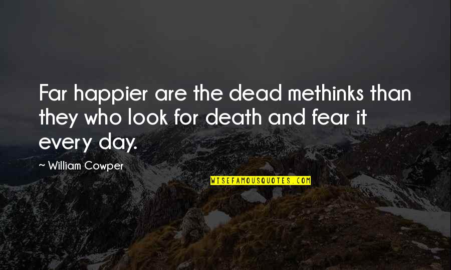 Death Day Quotes By William Cowper: Far happier are the dead methinks than they