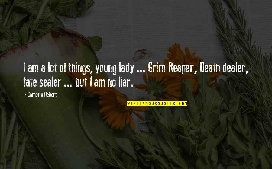 Death Dealer Quotes By Cambria Hebert: I am a lot of things, young lady