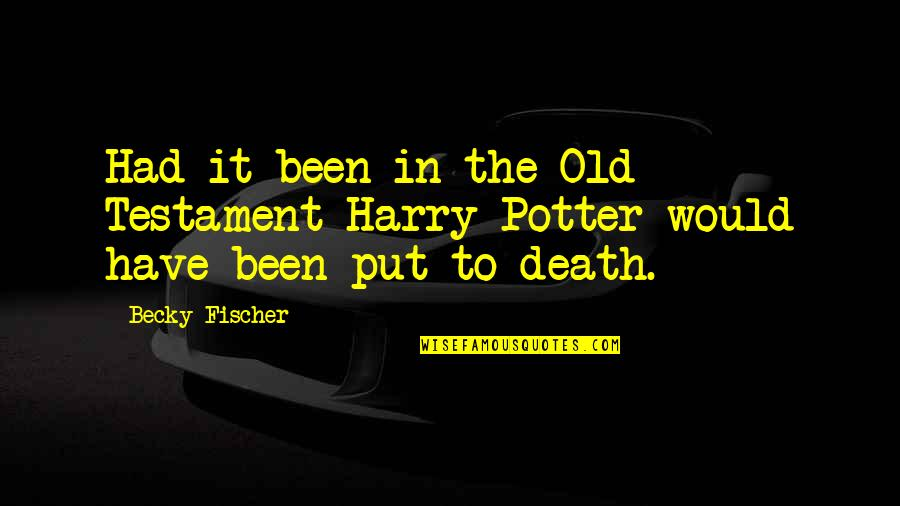 Death From Harry Potter Quotes By Becky Fischer: Had it been in the Old Testament Harry