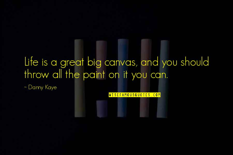 Death From Harry Potter Quotes By Danny Kaye: Life is a great big canvas, and you