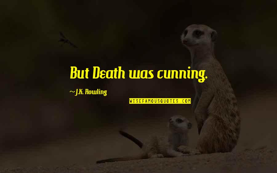 Death From Harry Potter Quotes By J.K. Rowling: But Death was cunning.