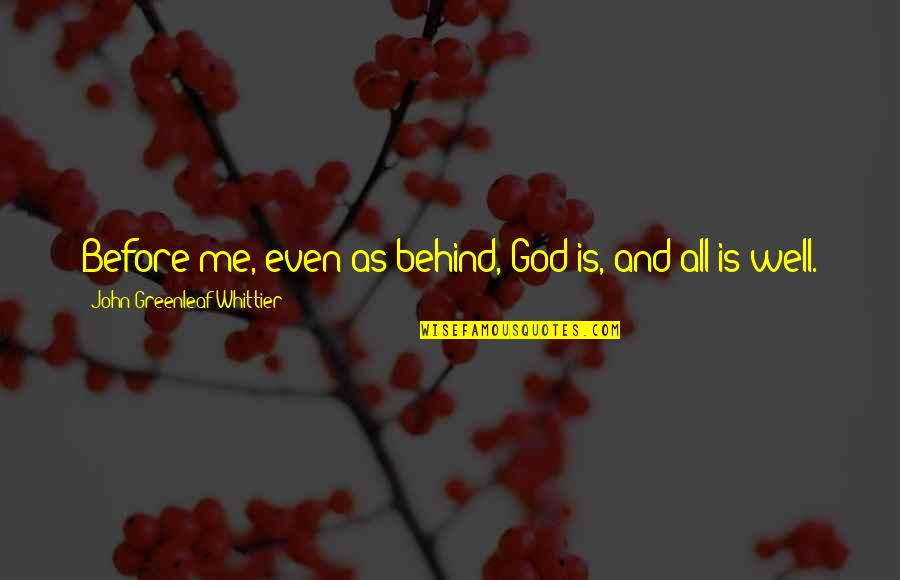 Death From Harry Potter Quotes By John Greenleaf Whittier: Before me, even as behind, God is, and
