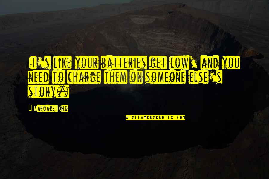 Death From Harry Potter Quotes By Margaret Cho: It's like your batteries get low, and you