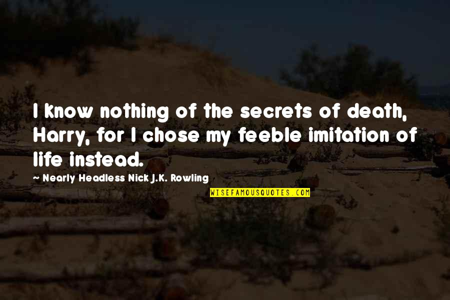 Death From Harry Potter Quotes By Nearly Headless Nick J.K. Rowling: I know nothing of the secrets of death,