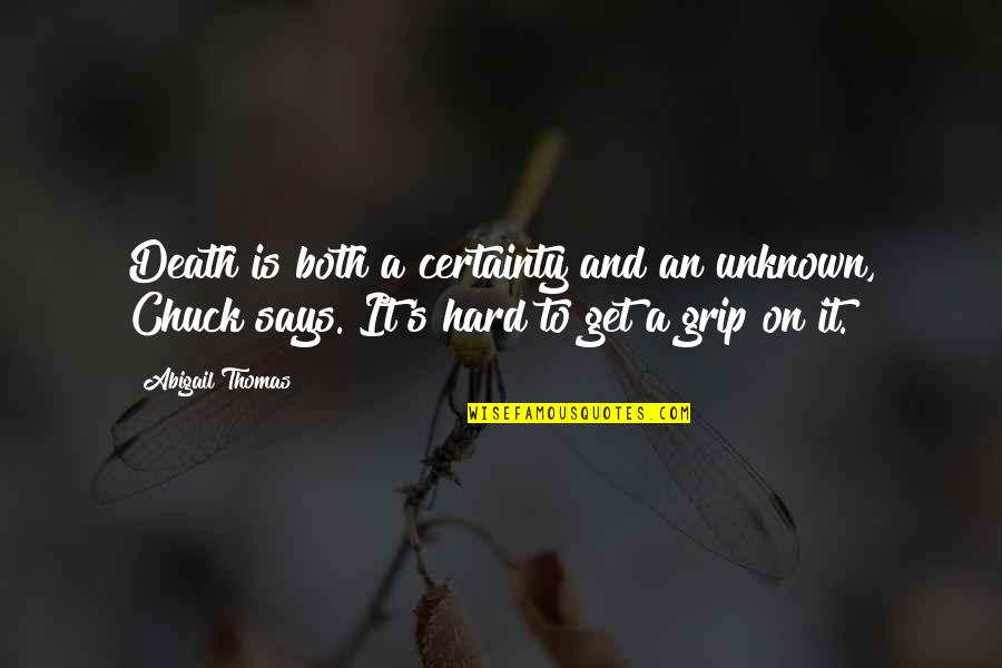 Death Grip Quotes By Abigail Thomas: Death is both a certainty and an unknown,