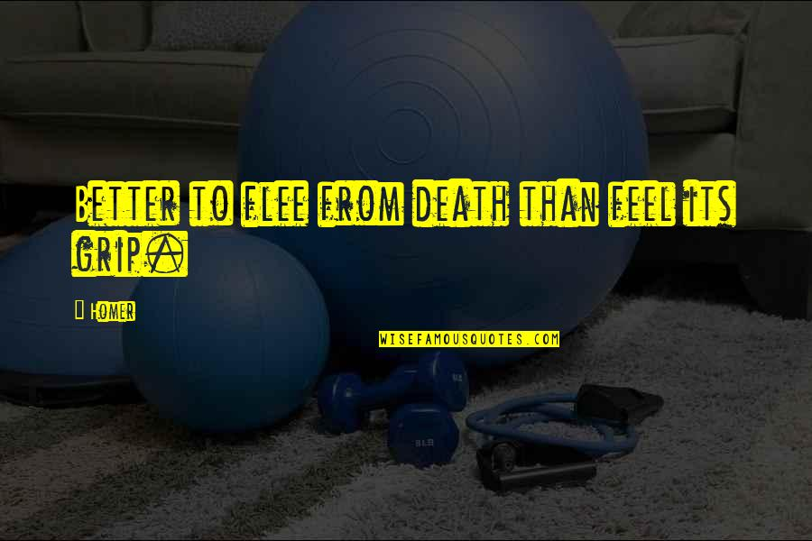 Death Grip Quotes By Homer: Better to flee from death than feel its