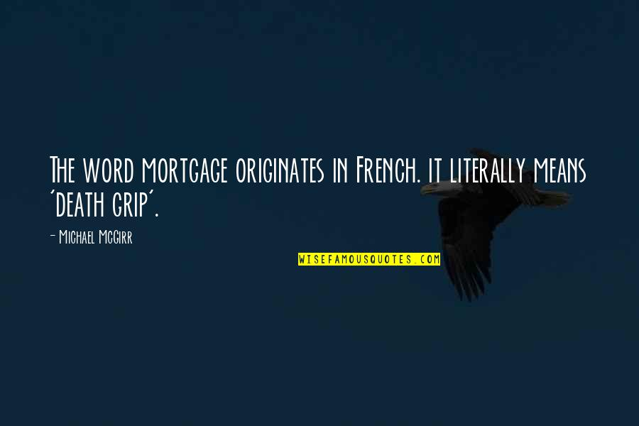 Death Grip Quotes By Michael McGirr: The word mortgage originates in French. it literally