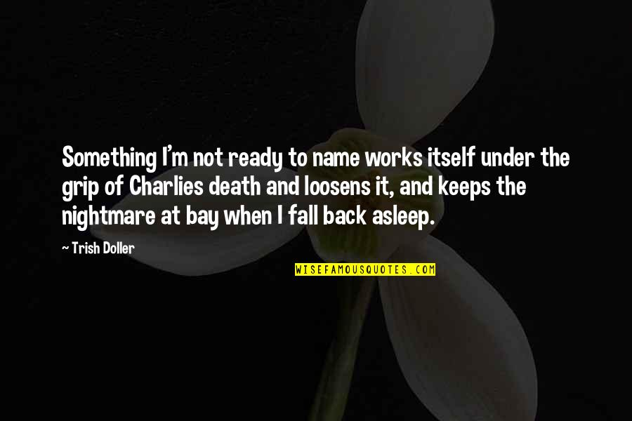 Death Grip Quotes By Trish Doller: Something I'm not ready to name works itself
