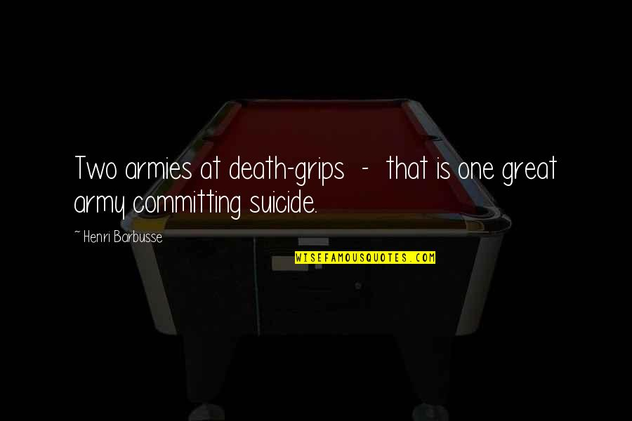 Death Grips Quotes By Henri Barbusse: Two armies at death-grips - that is one