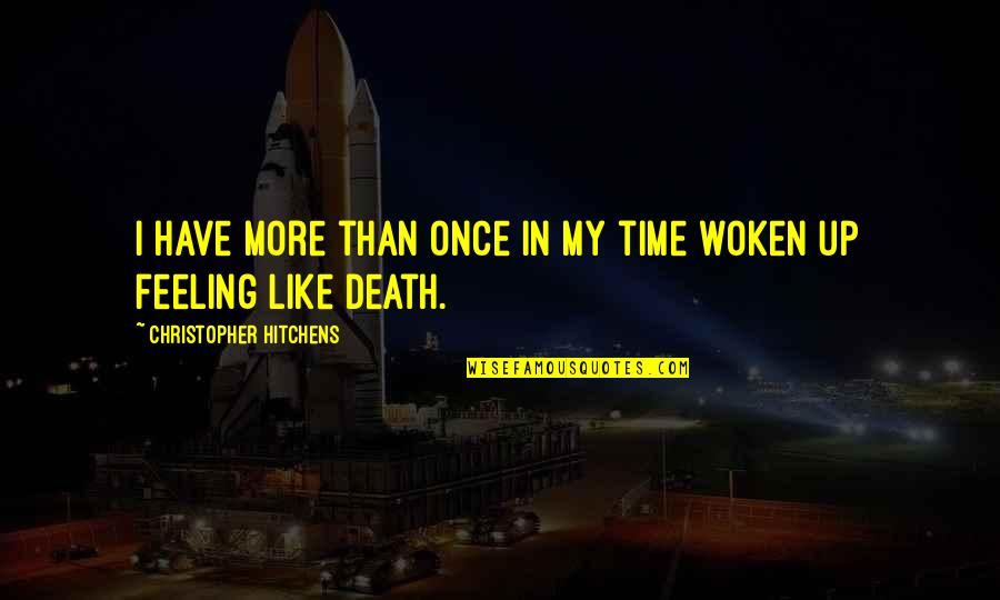 Death Hitchens Quotes By Christopher Hitchens: I have more than once in my time
