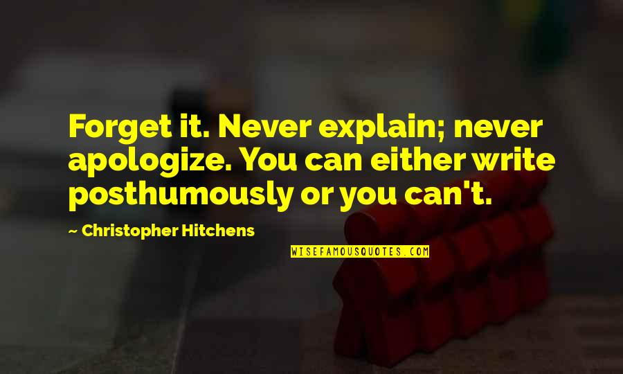 Death Hitchens Quotes By Christopher Hitchens: Forget it. Never explain; never apologize. You can