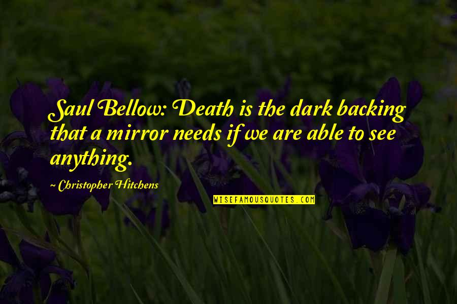 Death Hitchens Quotes By Christopher Hitchens: Saul Bellow: Death is the dark backing that